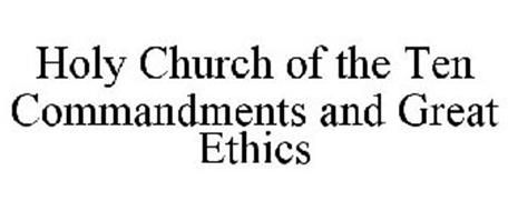 HOLY CHURCH OF THE TEN COMMANDMENTS AND GREAT ETHICS