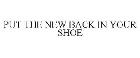 PUT THE NEW BACK IN YOUR SHOE