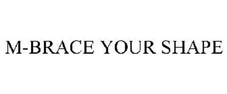M-BRACE YOUR SHAPE