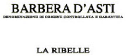 BARBERA D'ASTI DENOMINAZIONE DI ORIGINE CONTROLLATA E GARANTITA LA RIBELLE