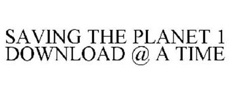 SAVING THE PLANET 1 DOWNLOAD @ A TIME