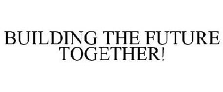 BUILDING THE FUTURE TOGETHER!