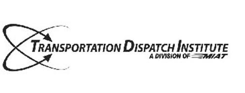 TRANSPORTATION DISPATCH INSTITUTE A DIVISION OF MIAT