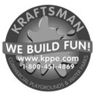 KRAFTSMAN WE BUILD FUN! COMMERCIAL PLAYGROUNDS & WATER PARKS WWW.KPPE.COM 1-800-451-4869
