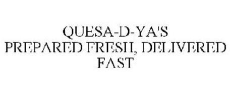 QUESA-D-YA'S PREPARED FRESH, DELIVERED FAST