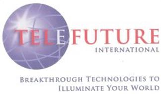 TELEFUTURE INTERNATIONAL BREAKTHROUGH TECHNOLOGIES TO ILLUMINATE YOUR WORLD
