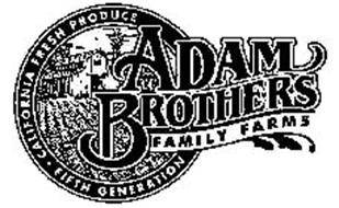 ADAM BROTHERS FAMILY FARMS CALIFORNIA FRESH PRODUCE FIFTH GENERATION