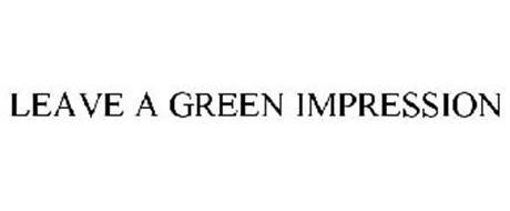 LEAVE A GREEN IMPRESSION