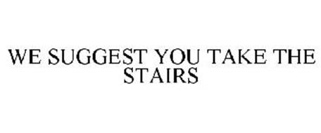 WE SUGGEST YOU TAKE THE STAIRS
