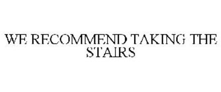WE RECOMMEND TAKING THE STAIRS