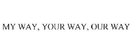 MY WAY, YOUR WAY, OUR WAY