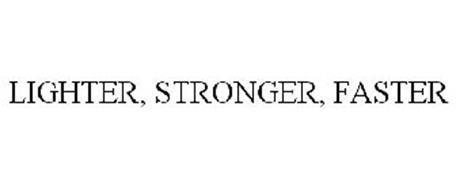 LIGHTER, STRONGER, FASTER