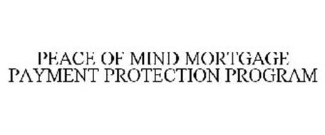 PEACE OF MIND MORTGAGE PAYMENT PROTECTION PROGRAM
