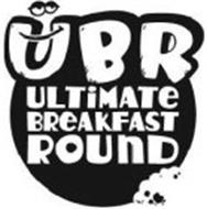 UBR ULTIMATE BREAKFAST ROUND