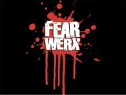 FEAR WERX