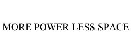 MORE POWER LESS SPACE