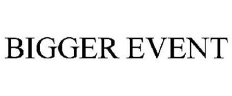 BIGGER EVENT