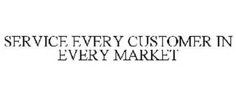 SERVICE EVERY CUSTOMER IN EVERY MARKET