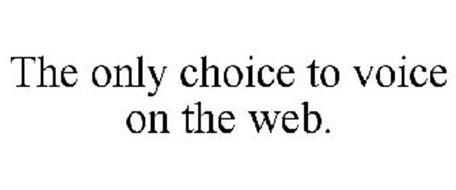 THE ONLY CHOICE TO VOICE ON THE WEB.
