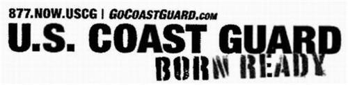 U.S. COAST GUARD BORN READY 877.NOW.USCG GOCOASTGUARD.COM