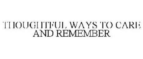 THOUGHTFUL WAYS TO CARE AND REMEMBER