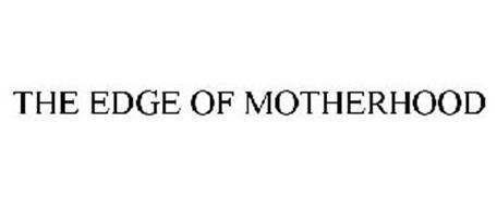 THE EDGE OF MOTHERHOOD