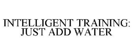 INTELLIGENT TRAINING: JUST ADD WATER