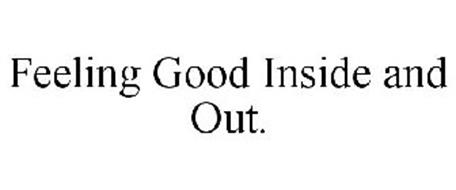FEELING GOOD INSIDE AND OUT.