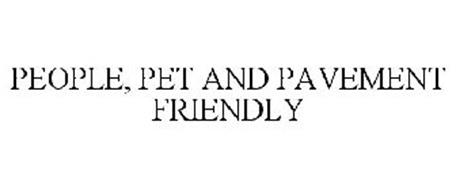 PEOPLE, PET AND PAVEMENT FRIENDLY