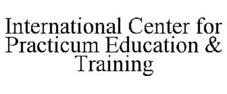 INTERNATIONAL CENTER FOR PRACTICUM EDUCATION & TRAINING