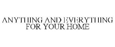 ANYTHING AND EVERYTHING FOR YOUR HOME