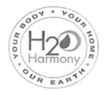 H2O HARMONY YOUR BODY · YOUR HOME · OUR EARTH ·