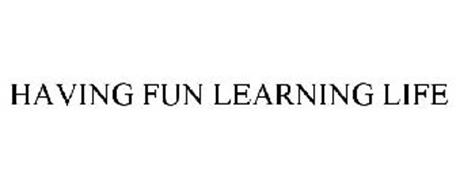 HAVING FUN LEARNING LIFE