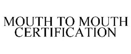 MOUTH TO MOUTH CERTIFICATION
