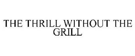 THE THRILL WITHOUT THE GRILL