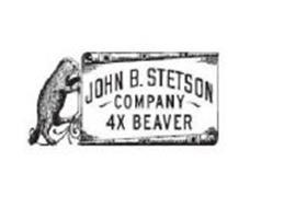 JOHN B. STETSON COMPANY 4X BEAVER Trademark of John B. Stetson ... b4bde926e0b