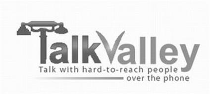 TALKVALLEY TALK WITH HARD-TO-REACH PEOPLE OVER THE PHONE
