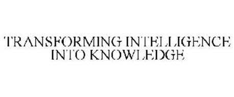 TRANSFORMING INTELLIGENCE INTO KNOWLEDGE