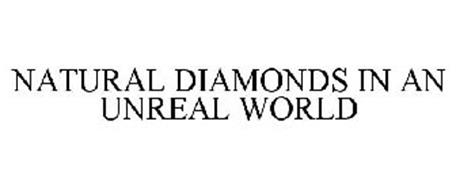 NATURAL DIAMONDS IN AN UNREAL WORLD