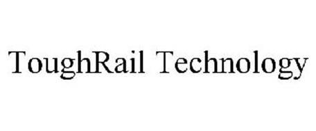TOUGHRAIL TECHNOLOGY