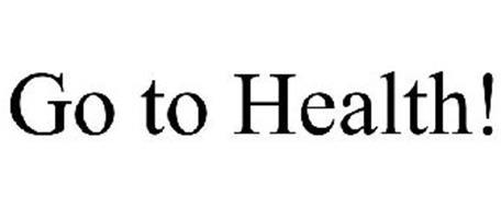 GO TO HEALTH!
