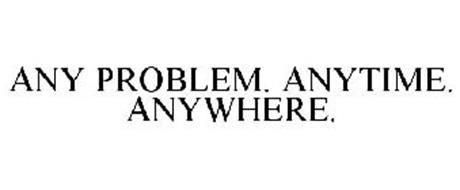 ANY PROBLEM. ANYTIME. ANYWHERE.