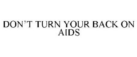 DON'T TURN YOUR BACK ON AIDS