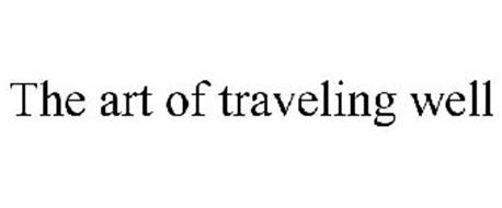 THE ART OF TRAVELING WELL