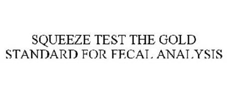SQUEEZE TEST THE GOLD STANDARD FOR FECAL ANALYSIS
