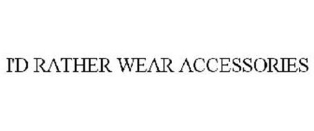 I'D RATHER WEAR ACCESSORIES