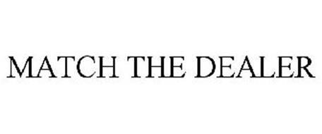 MATCH THE DEALER