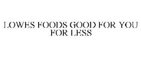 LOWES FOODS GOOD FOR YOU FOR LESS