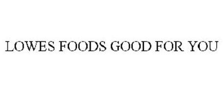 LOWES FOODS GOOD FOR YOU