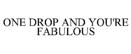 ONE DROP AND YOU'RE FABULOUS